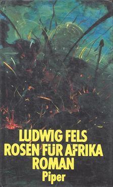FELS, LUDWIG - Rosen für Afrika [antikvár]