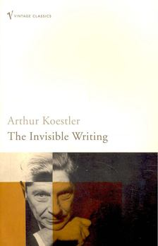 Arthur Koestler - The Invisible Writing - The Second Volume of an Autobiography 1932-40 [antikvár]
