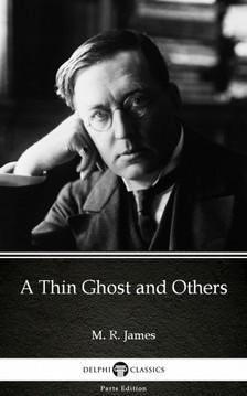 Delphi Classics M. R. James, - A Thin Ghost and Others by M. R. James - Delphi Classics (Illustrated) [eKönyv: epub, mobi]