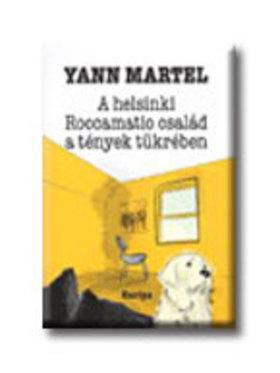 Yann Martel - A HELSINKI ROCCAMATIO CSALÁD A TÉNYEK TÜKRÉBEN