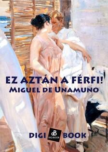 Miguel De Unamuno - Ez aztán a férfi! [eKönyv: epub, mobi]