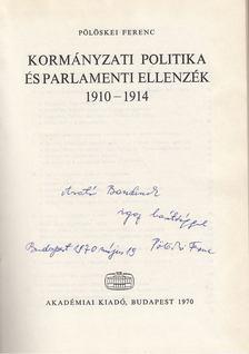 Pölöskei Ferenc - Kormányzati politika és parlamenti ellenzék 1910-1914 (dedikált) [antikvár]