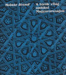 Molnár József - A török világ emlékei Magyarországon [antikvár]