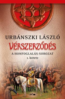 Urbánszki László - Vérszerződés - A Honfoglalás-sorozat 1. kötete