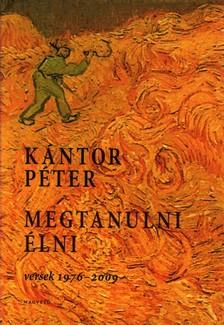 Kántor Péter - MEGTANULNI ÉLNI - VERSEK 1976-2009