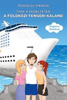 Ozoróczy Viktória - Tinik a fedélzeten. A földközi-tengeri kaland