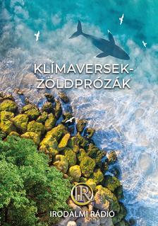 Az Irodalmi Rádió alkotóközössége - Klímaversek - Zöldprózák