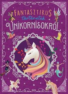 Maria Forero - Fantasztikus történetek az unikornisokról