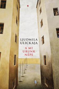 Ljudmila Ulickaja - A mi Urunk népe