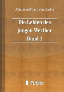 Johann Wolfgang Goethe - Die Leiden des jungen Werther - Band 1 [eKönyv: pdf, epub, mobi]