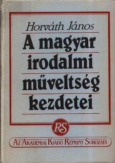 Horváth János - A magyar irodalmi műveltség kezdetei [antikvár]