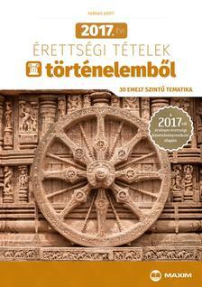 Farkas Judit - 2017. évi érettségi tételek történelemből (30 emelt szintű tematika)