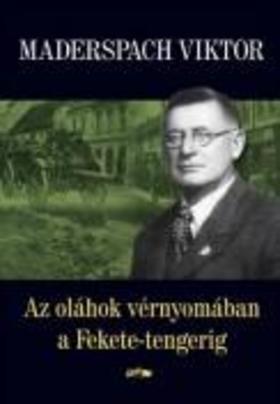 Maderspach Viktor - Az oláhok vérnyomában a Fekete-tengerig