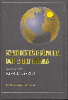 Kiss J. László - Nemzeti identitás és külpolitika Közép- és Kelet-Európában [antikvár]