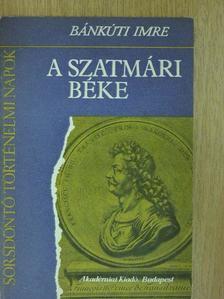 Bánkúti Imre - A szatmári béke [antikvár]