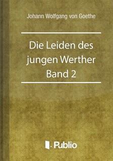 Johann Wolfgang Goethe - Die Leiden des jungen Werther - Band 2 [eKönyv: pdf, epub, mobi]