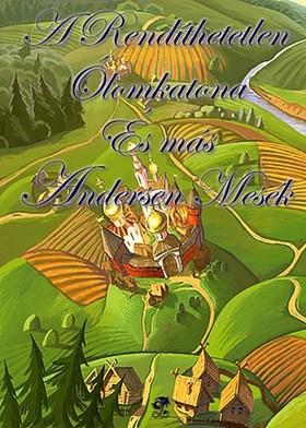 Hans Christian Andersen - A Rendíthetetlen Ólomkatona és más Andersen mesék
