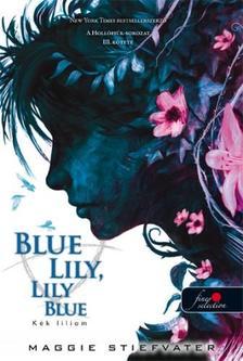 Maggie Stiefvater - Blue Lily, Lily Blue - Kék liliom (A Hollófiúk 3.) - KEMÉNY BORÍTÓS