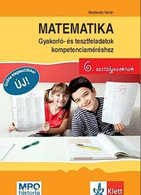 Muskovits István - Matematika - gyakorló- és tesztfeladatok kompetenciaméréshez 6. osztályosoknak
