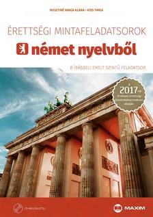 Husztiné Varga Klára, Kiss Tímea - Érettségi mintafeladatsorok német nyelvből (8 írásbeli emelt szintű feladatsor CD-vel) - A 2017-től érvényes érettségi követelményrendszer alapján