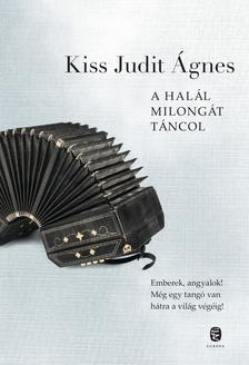 Kiss Judit Ágnes - A Halál milongát táncol