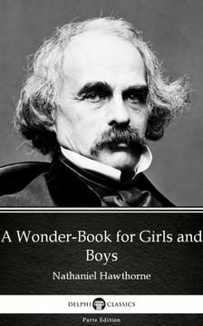 Delphi Classics Nathaniel Hawthorne, - A Wonder-Book for Girls and Boys by Nathaniel Hawthorne - Delphi Classics (Illustrated) [eKönyv: epub, mobi]