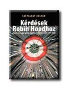Cséfalvay Zoltán - Kérdések Robin Hoodhoz (dedikált) [antikvár]