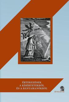 Ernst Heinrich Wedel - Michael Dachselt - ÉRTEKEZÉSEK A KÍSÉRTETEKRŐL ÉS A BÁNYAMANÓKRÓL