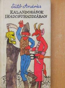 Sütő András - Kalandozások Ihajcsuhajdiában [antikvár]
