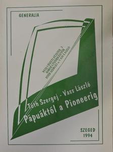 Tóth Szergej - Pápuáktól a Pioneerig [antikvár]