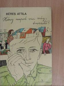 Béres Attila - Hány napod van még, őrvezető? [antikvár]