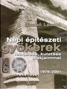 Szabó László - Népi építészeti gyökerek felmérése, kutatása diákjaimmal 1976-2001 [antikvár]