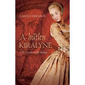 Carolly Erickson - A hűtlen királyné