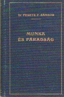 Fekete F. Sándor dr. - Munka és fáradság [antikvár]