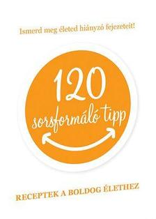 Szatmári Nóra - 120 sorsformáló tipp - Receptek a boldog élethez