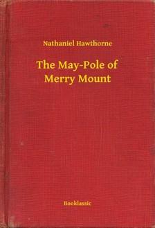 Nathaniel Hawthorne - The May-Pole of Merry Mount [eKönyv: epub, mobi]