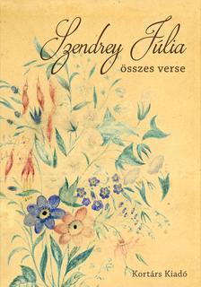 Szendrey Júlia   Szerkesztette: Gyimesi Emese - Szendrey Júlia összes verse