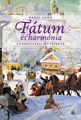 Pardi Anna - Fátum és harmónia Csajkovszkij művészete