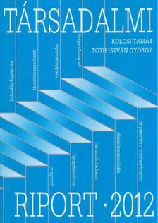 Kolosi Tamás - Tóth István György - Társadalmi riport 2012 [antikvár]