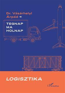 Vásárhelyi Árpád - Logisztika - Tegnap, ma és holnap