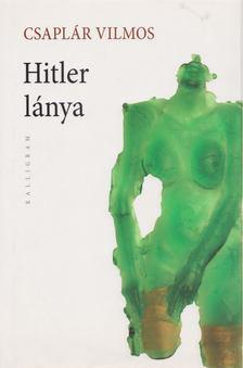 Csaplár Vilmos - Hitler lánya [antikvár]