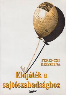 FERENCZI KRISZTINA - Előjáték a sajtószabadsághoz [antikvár]