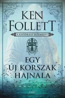 Ken Follett - Egy új korszak hajnala - A katedrális előzménye