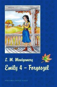 Lucy Maud Montgomery - EMILY 4. - FORGÓSZÉL - KEMÉNY BORÍTÓS