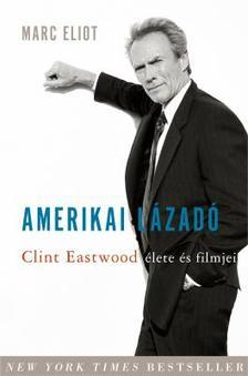 Marc Eliot - Amerikai lázadó - Clint Eastwood élete és filmjei
