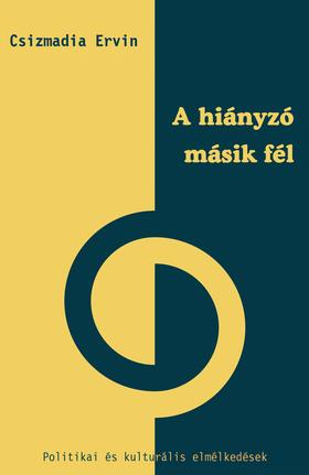 Csizmadia Ervin - A hiányzó másik fél. Politikai és kulturális elmélkedések