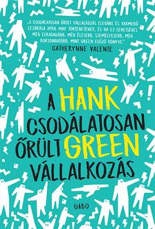 Hank Green - A csodálatosan őrült vállalkozás