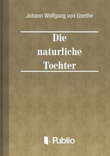 Johann Wolfgang Goethe - Die natuerliche Tochter [eKönyv: pdf, epub, mobi]