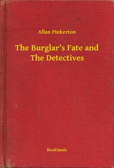 Pinkerton Allan - The Burglars Fate and The Detectives [eKönyv: epub, mobi]