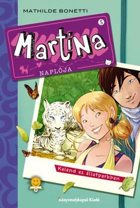 Mathilde Bonetti - Martina naplója 5. Kaland az állatparkban